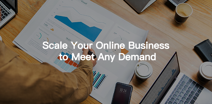 Scale Your Online Business to Meet Any Demand