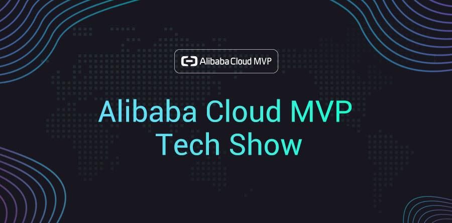 Deep Dive into Alibaba Cloud - Alibaba Cloud MVP Tech Show